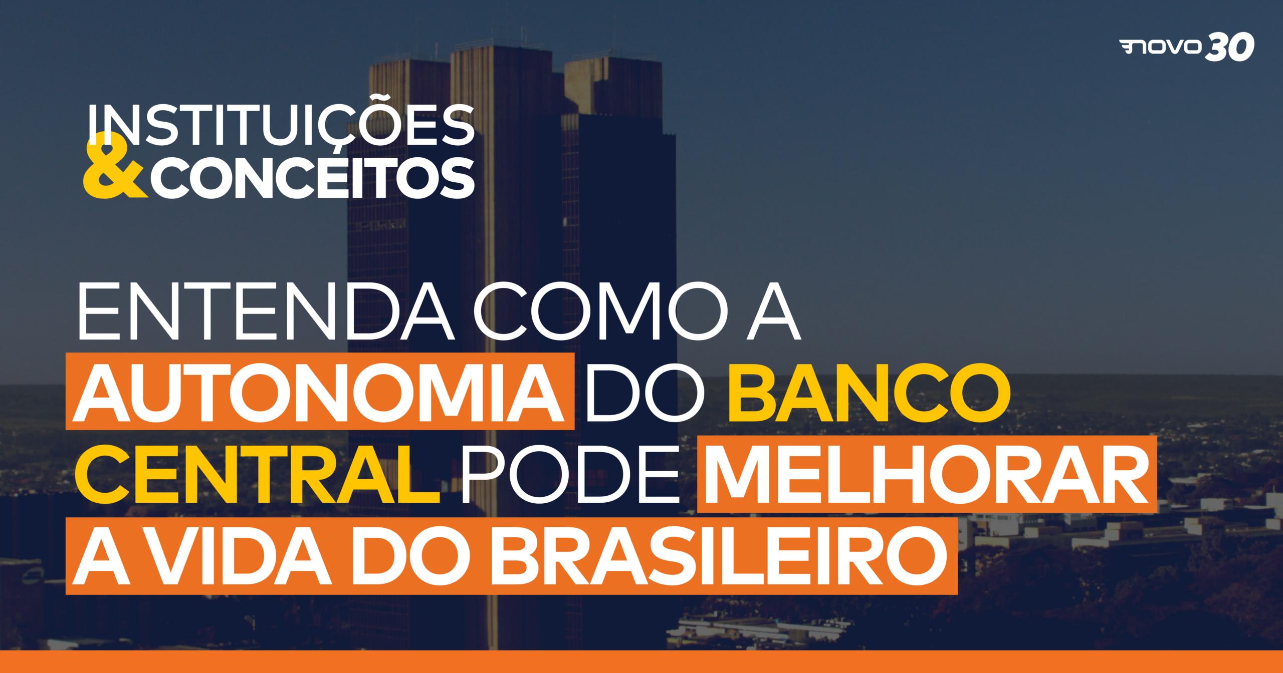 Entenda como a autonomia do Banco Central pode melhorar a vida do brasileiro
