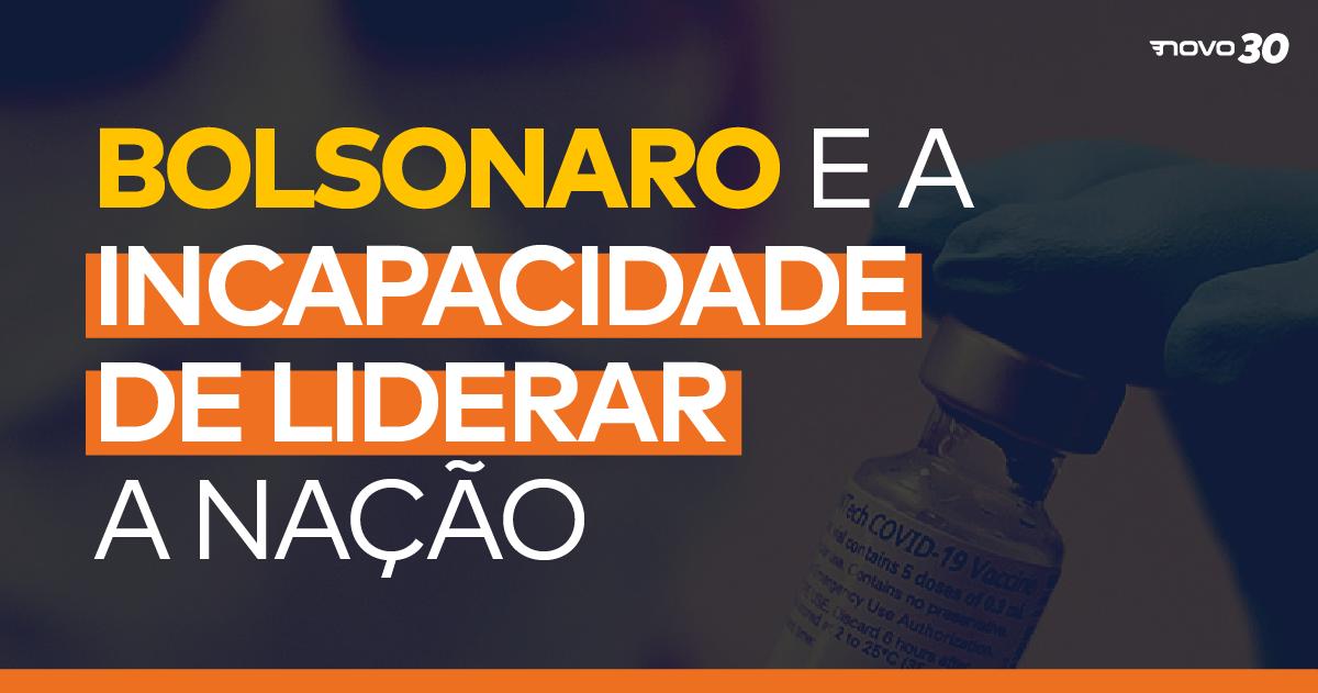 Bolsonaro e a incapacidade de liderar a nação