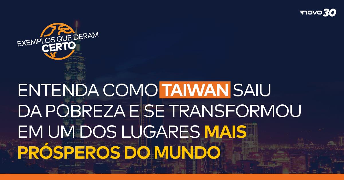 Entenda como Taiwan saiu da pobreza e se transformou em um dos lugares mais prósperos do mundo.